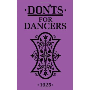 Tiny handbook of gems from 1925 targeted at ballroom dancers but apropos to ballet dancers